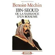Ibn-Séoud, ou, La naissance d'un royaume