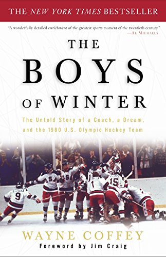 The Boys of Winter: The Untold Story of a Coach, a Dream, and the 1980 U.S. Olympic Hockey Team (Lake Placid Winter Olympics)
