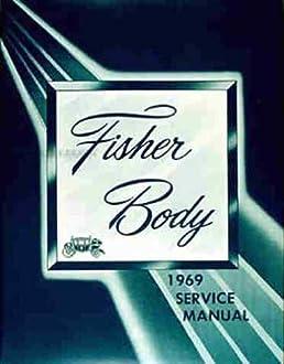 fisher body 1969 service manual gm fisher body buick chevrolet rh amazon com fisher body service manual pdf 1973 fisher body service manual