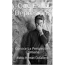 ¿Qué Es La Depresión?: Conoce La Perspectiva Cristiana (Depresion y Ansiedad nº 2) (Spanish Edition)