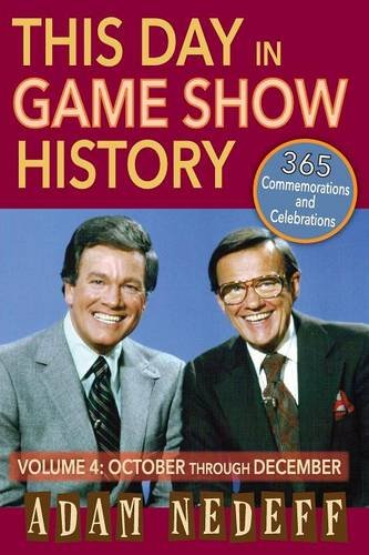 Read Online This Day in Game Show History- 365 Commemorations and Celebrations, Vol. 4: October Through December ebook