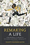 """Celeste Watkins-Hayes, """"Remaking a Life: How Women Living with HIV/AIDS Confront Inequality"""" (U California Press, 2019)"""