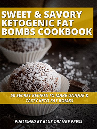 SWEET & SAVORY KETOGENIC FAT BOMBS COOKBOOK: 50 Secret Recipes To Make Unique & Tasty Keto Fat Bombs by BLUE ORANGE PRESS