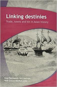Linking Destinies: Trade, Towns and Kin in Asian History (Verhandelingen)