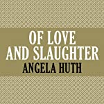 Of Love and Slaughter | Angela Huth