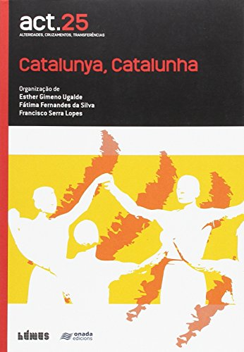 Catalunya, Catalunha. Relacions Literàries I Culturals Entre Catalunya I Portugal. Relações Literárias E Culturais Entre Catalunha E Portugal (ACT)