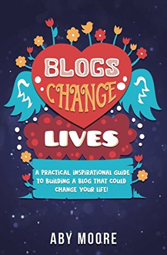 Download Blogs Change Lives: A practical, inspirational guide to building a blog that could change your life! pdf epub