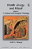 Revival: Death Liturgy and Ritual (2003): Volume I: A Pastoral and Liturgical Theology: A Pastoral and Liturgical Theology v. 1 (Liturgy, Worship & Society Series)
