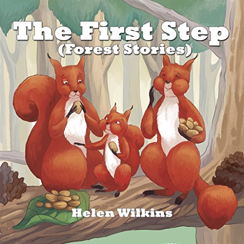 Book for kids 3-5 | The First Step | The Tale Of Little Squirrel: A Rhyming Picture Book For Young Children And Their Parents, Ages 3-5, (Preschool) (Forest Stories 1)