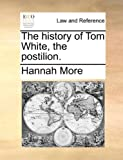 The History of Tom White, the Postilion, Hannah More, 1140695274