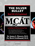 The Silver Bullet Real MCATs Explained including Verbal Reasoning Prep