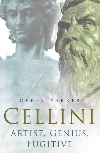 Cellini: Artist, Genius, Fugitive
