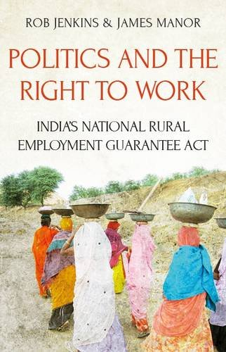 Politics and the Right to Work: India's Mahatma Gandhi National Rural Employment Guarantee Act