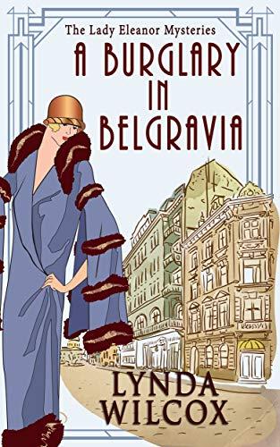 A Burglary In Belgravia (The Lady Eleanor Mysteries Book 2) by [Wilcox, Lynda]