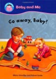 Start Reading: Baby and Me: Go away, Baby! by Claire Llewellyn (2010-07-22)