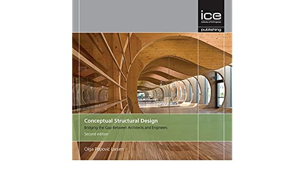 Conceptual Structural Design Bridging The Gap Between Architects And Engineers Olga Popovich Larsen 9780727761101 Amazon Com Books