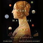 The Book of Madness and Cures: A Novel   Regina O'Melveny
