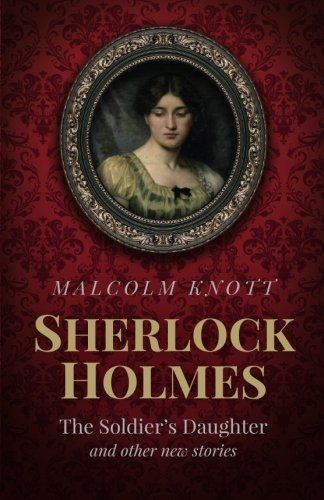Sherlock Holmes: The Soldier's Daughter and other stories by John H. Watson MD late of the Army Medical Department
