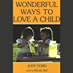 Wonderful Ways to Love a Child | Judy Ford