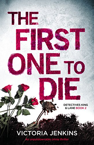 The First One to Die: An unputdownable crime thriller (Detectives King and Lane Book 2) (Lane Victoria)