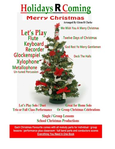 Flute Recorder Music - Holidays R Coming : Christmas: For Flute,Keyboard,Recorder,Glockenspiel,Xylophone,Metallophone,Un-Tuned Percussion (The Main Event)