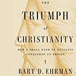 The Triumph of Christianity: How a Forbidden Religion Swept the World   Bart D. Ehrman