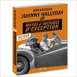 johnny hallyday mes motos et voitures d 39 exception 60 ans de collection 9782755635553. Black Bedroom Furniture Sets. Home Design Ideas