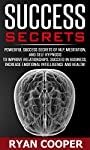 Success Secrets: Powerful Success Secrets Of NLP, Meditation, And Self Hypnosis To Improve Relationships, Succeed In Business, Have Greater Emotional Intelligence, ... Overcome Fear, Manifestation)