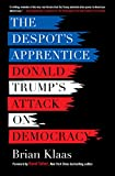 Book cover from The Despots Apprentice: Donald Trumps Attack on Democracyby Brian Klaas