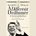 A Different Drummer: My Thirty Years with Ronald Reagan | Michael K. Deaver