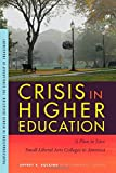 Crisis in Higher Education : A Plan to Save Small Liberal Arts Colleges in America, Docking, Jeffrey R. and Curton, Carman C., 1611861543