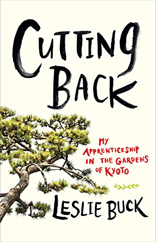 Cutting Back: My Apprenticeship in the Gardens of Kyoto cover