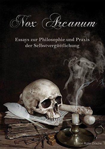 Nox Arcanum: Essays zur Philosophie und Praxis der Selbstvergöttlichung