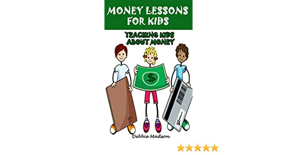 Money Lessons for Kids: Teaching Kids about Money (Kids and Money Series Book 1)