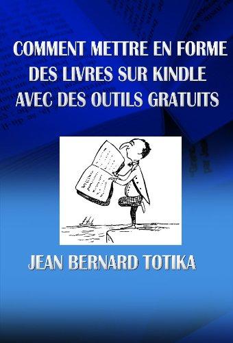 Comment mettre en forme des livres sur Kindle avec des outils gratuits (French Edition)