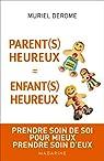 Parent(s) heureux = Enfant(s) heureux : Prendre soin de soi pour mieux prendre soin d'eux  par Derome