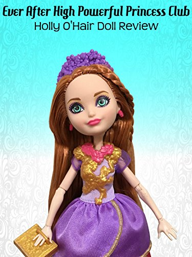 Review: Ever After High Powerful Princess Club Holly O'Hair Doll Review ()
