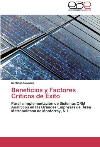 Download Beneficios y Factores Críticos de Éxito: Para la Implementación de Sistemas CRM Analíticos en las Grandes Empresas del Área Metropolitana de Monterrey, N.L. (Spanish Edition) ebook