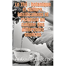 Le Thé : botanique et culture, falsifications et richesse en caféine des différentes espèces (French Edition)