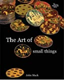 The Art of Small Things, John E. Mack, 0714150460