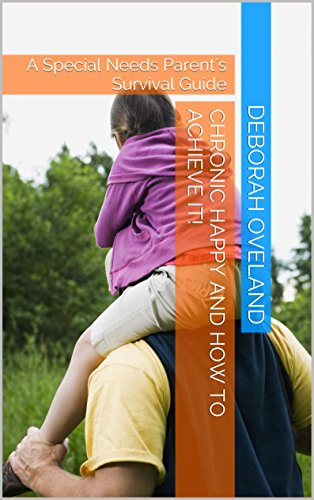 Book: Chronic Happy and How to Achieve It! - A Special Needs Parent's Survival Guide by Debbie Oveland