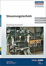 Steuerungstechnik - Elektropneumatik: Aufgaben, Protokollblätter, Übungsschaltungen
