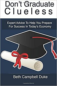 Book Don't Graduate Clueless: Expert Advice To Help You Prepare For Success In Today's Economy by Beth Campbell Duke (2015-06-07)