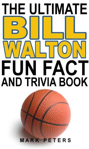 The Ultimate Bill Walton Fun Fact And Trivia Book