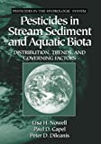 Pesticides in Stream Sediment and Aquatic Biota : Distribution, Trends, and Governing Factors, U. S. Geological Survey Staff, 1566704693