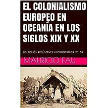 EL COLONIALISMO EUROPEO EN OCEANÍA EN LOS SIGLOS XIX Y XX: COLECCIÓN RESÚMENES UNIVERSITARIOS Nº 158 (Spanish Edition)