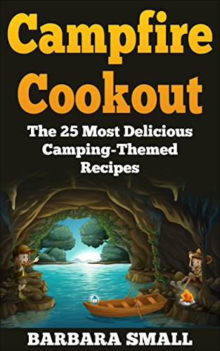 Campfire Cookout: The 25 Most Delicious Camping-Themed Recipes by [Small, Barbara]