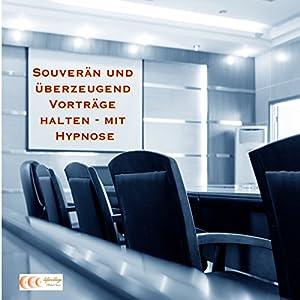 Souverän und überzeugend Vorträge halten - mit Hypnose Hörbuch