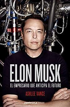 Elon Musk: El empresario que anticipa el futuro de [Vance, Ashlee]