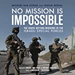 No Mission Is Impossible: The Death-Defying Missions of the Israeli Special Forces | Michael Bar-Zohar,Nissim Mishal